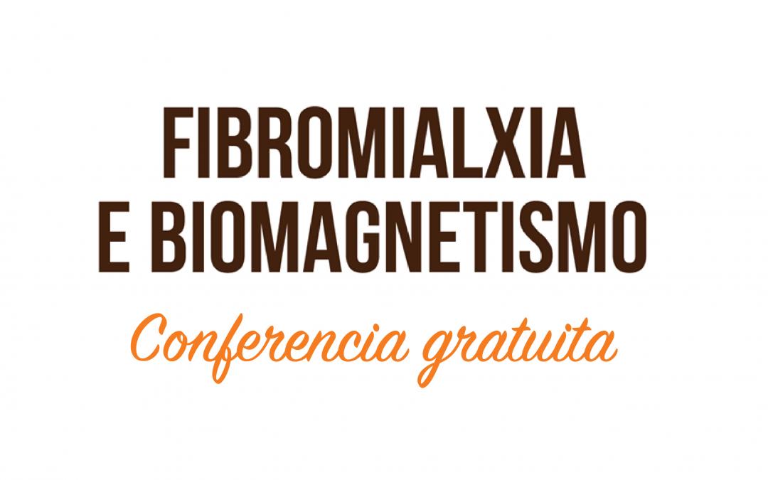 Conferencia GRATUITA – Fibromialxia e biomagnetismo