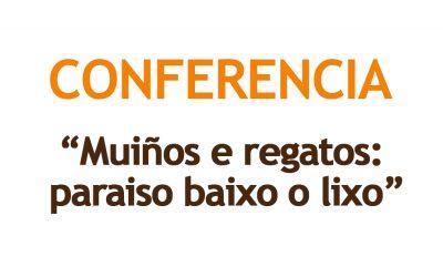 """Conferencia """"Muiños e regatos: paraíso baixo o lixo""""."""